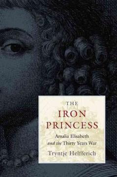 The Iron Princess : Amalia Elisabeth and the Thirty Years War