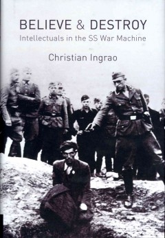 Believe and Destroy : Intellectuals in the SS War Machine