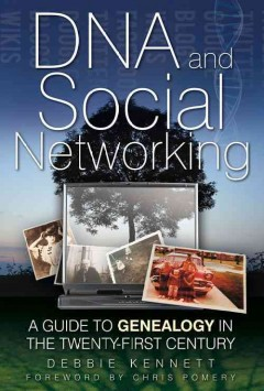 DNA and Social Networking : A Guide to Geneaology in the Twenty-first Century