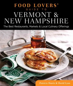 Food Lovers' Guide to Vermont & New Hampshire