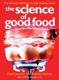 The Science of Good Food, the Ultimate Reference on How Cooking Works