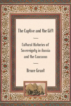 The Captive and the Gift : Cultural Histories of Sovereignty in Russia and the Caucasus