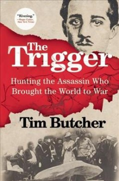 The Trigger : Hunting the Assassin Who Brought the World to War