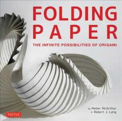 Folding Paper : the Infinite Possibilities of Origami