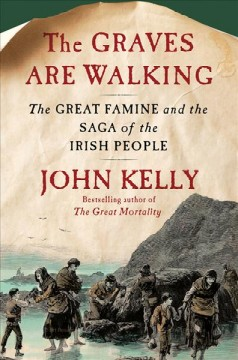The Graves Are Walking : the Great Famine and the Saga of the Irish People