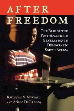 After Freedom : the Rise of the Post-apartheid Generation in Democratic South Africa