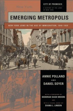 City of Promises : A History of the Jews of New York Volume 2 : Emerging Metropolis : New York Jews in the Age of Immigration, 1840-1920