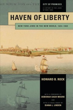 City of Promises : A History of the Jews of New York Volume 1 : Haven of Liberty : New York Jews in the New World, 1654-1865