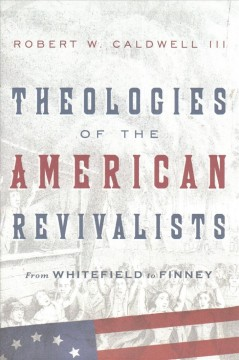 Theologies of the American Revivalists