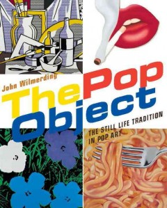 The Pop Object : the Still Life Tradition in Pop Art