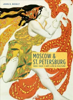 Moscow & St. Petersburg 1900-1920, Art, Life & Culture of the Russian Silver Age