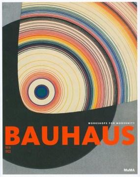Bauhaus 1919-1933 : Workshops for Modernity