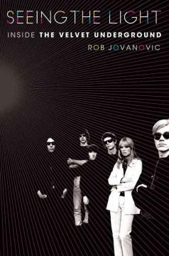 Seeing the Light : Inside the Velvet Underground