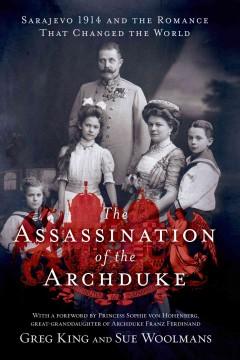The Assassination of the Archduke : Sarajevo 1914 and the Romance That Changed the World