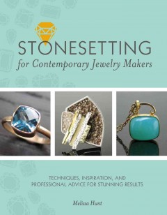 Stonesetting for Contemporary Jewelry Makers : Techniques, Inspiration, and Professional Advice for Stunning Results