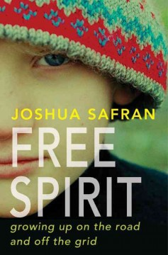 Free Spirit : Growing up on the Road and Off the Grid