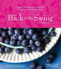 The Back in the Swing Cookbook: Recipes for Eating and Living Well Every Day After Breast Cancer