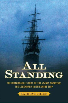 All Standing : the True Story of Hunger, Rebellion, and Survival Aboard the Jeanie Johnston