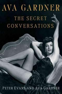 Ava Gardner : the Secret Conversations