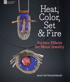 Heat, Color, Set & Fire : Surface Effects for Metal Jewelry