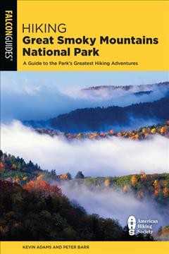 Hiking Great Smoky Mountains National Park : A Guide to the Park's Greatest Hiking Adventures