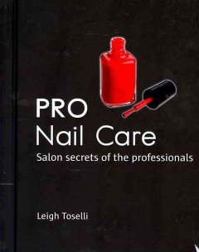 Pro Nail Care : Salon Secrets of the Professionals