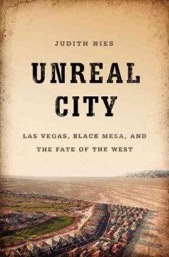 Unreal City : Las Vegas, Black Mesa, and the Fate of the West