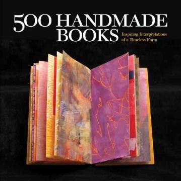 500 Handmade Books, Volume 1 : Inspiring Interpretations of A Timeless Form
