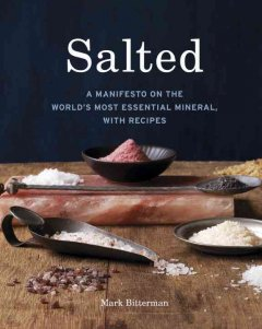 Salted : A Manifesto on the World's Most Essential Mineral, With Recipes
