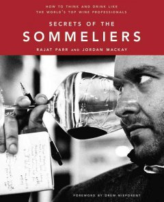 Secrets of the Sommeliers : How to Think and Drink Like the World's Top Wine Professionals