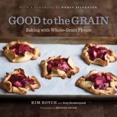 Good to the Grain : Baking With Whole-grain Flours From Amaranth to Teff