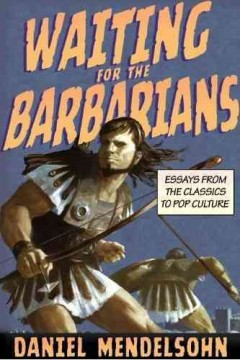 Waiting for the Barbarians : Essays on the Classics and Pop Culture