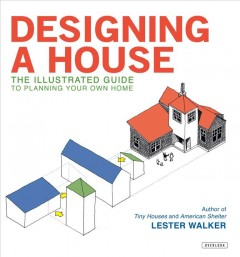 Designing A House : An Illustrated Guide to Planning your Own Home