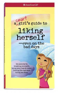 A Smart Girl's Guide to Liking Herself-- Even on the Bad Days