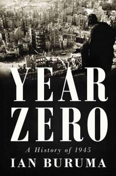 Year Zero : A History of 1945