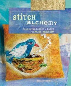 Stitch Alchemy : Combining Fabric + Paper for Mixed-media Art