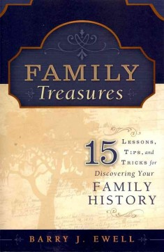 Family Treasures : 15 Lessons, Tips, and Tricks for Discovering your Family History
