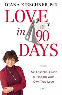 Love in 90 Days, the Essential Guide to Finding your Own True Love