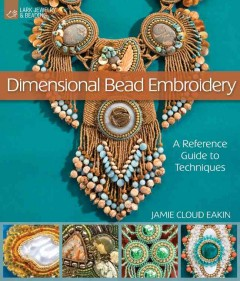 Dimensional Bead Embroidery : A Reference Guide to Techniques