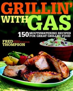 Grillin' With Gas, 150 Mouthwatering Recipes for Great Grilled Food