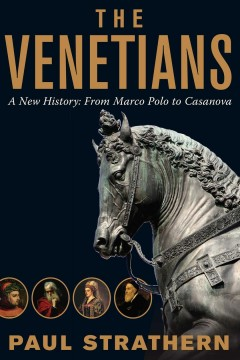 The Venetians : A New History : From Marco Polo to Casanova