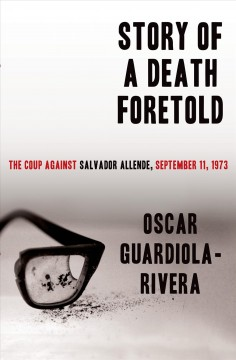Story of A Death Foretold : the Coup Against Salvador Allende, 9/11/73