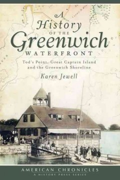 A History of the Greenwich Waterfront : Tod's Point, Great Captain Island and the Greenwich Shoreline