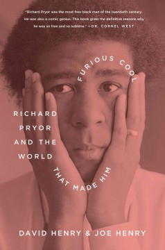 Furious Cool : Richard Pryor and the World That Made Him