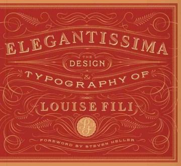 Elegantissima : the Design & Typography of Louise Fili