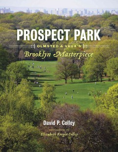 Prospect Park : Olmsted and Vaux's Brooklyn Masterpiece