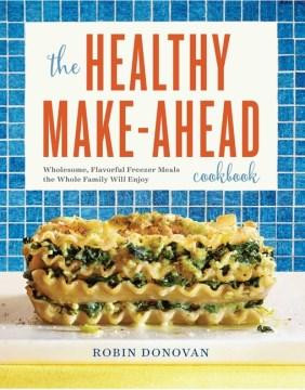 The Healthy Make-ahead Cookbook