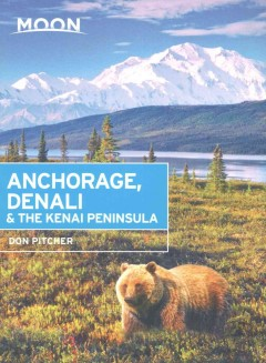 Moon  Handbooks  Anchorage, Denali and the Kenai Peninsula