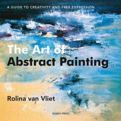 The Art of Abstract Painting : A Guide to Creativity and Free Expression