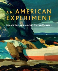 An American Experiment : George Bellows and the Ashcan Painters